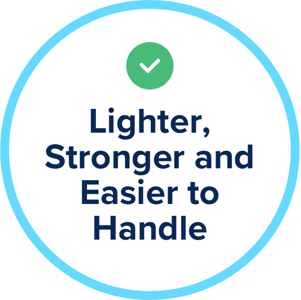 Lighter, Stronger and Easier to Handle